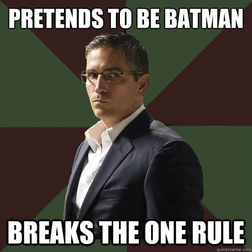 pretends to be batman breaks the one rule  Asshole Reese