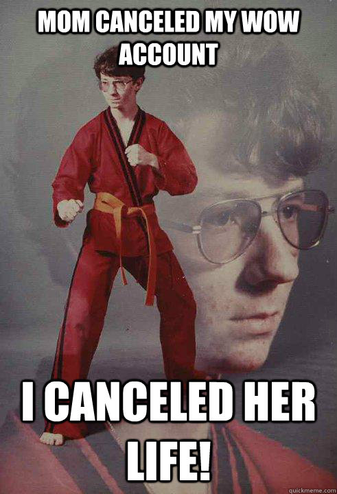 Mom canceled my Wow account  I canceled her life! - Mom canceled my Wow account  I canceled her life!  Karate Kyle