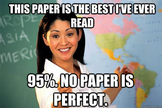This paper is the best i've ever read 95%. No paper is perfect. - This paper is the best i've ever read 95%. No paper is perfect.  Unhelpful High School Teacher