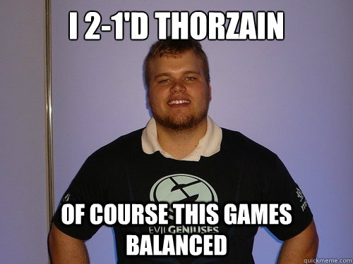 I 2-1'd Thorzain Of course this games balanced