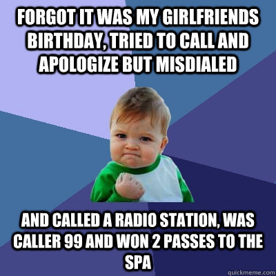Forgot It Was My Girlfriends Birthday Tried To Call And Apologize But Misdialed Called A Radio Station Caller 99 Won 2 Passes The Spa