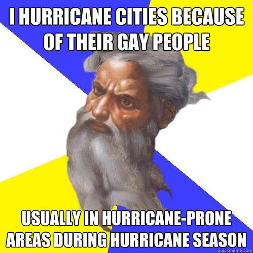 i hurricane cities because of their gay people usually in hurricane-prone areas during hurricane season - i hurricane cities because of their gay people usually in hurricane-prone areas during hurricane season  Advice God