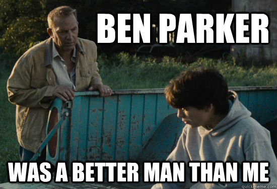 Ben Parker Was a better man than me