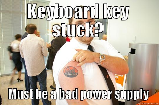KEYBOARD KEY STUCK? MUST BE A BAD POWER SUPPLY GeekSquad Gus