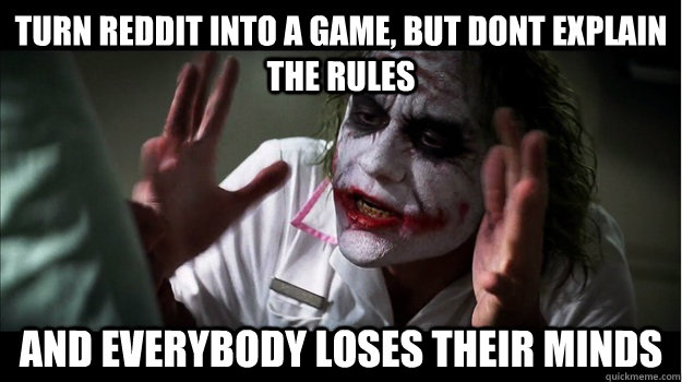 Turn reddit into a game, but dont explain the rules AND EVERYBODY LOSES THEIR MINDS - Turn reddit into a game, but dont explain the rules AND EVERYBODY LOSES THEIR MINDS  Joker Mind Loss