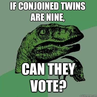 If conjoined twins are nine, Can they vote?  - If conjoined twins are nine, Can they vote?   Misc