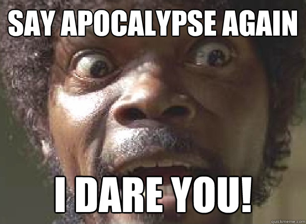 Say Apocalypse Again I dare you! - Say Apocalypse Again I dare you!  Misc
