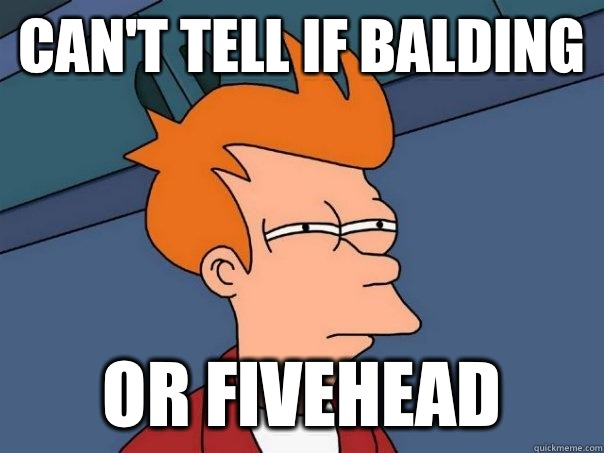Can't tell if balding Or fivehead - Can't tell if balding Or fivehead  Futurama Fry