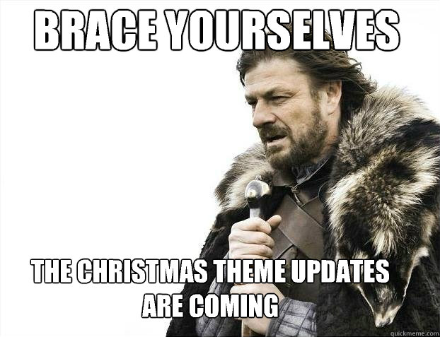 Brace yourselves  The Christmas theme updates are coming