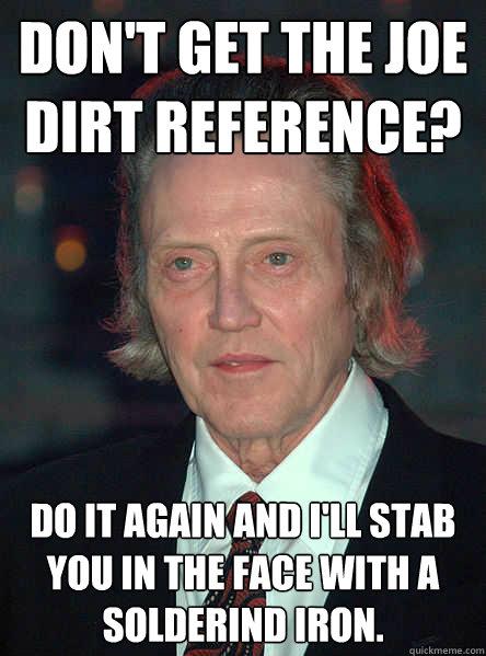 Don t GET the joe dirt Christopher Walken Funny Meme