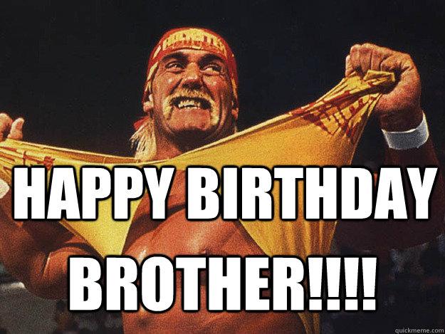 Happy Birthday Brother Birthday Hulk Hogan Quickmeme