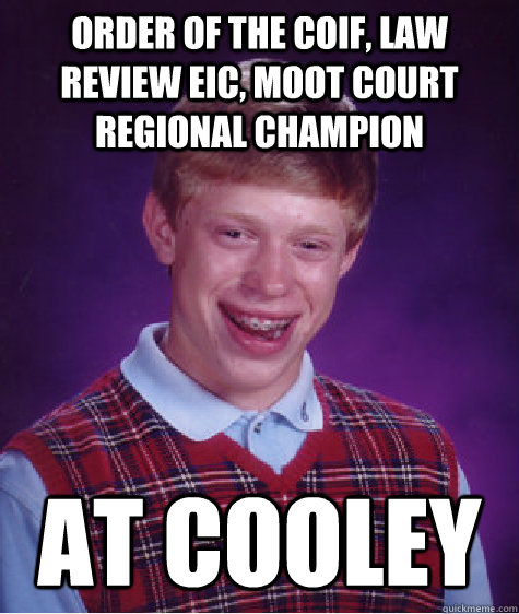 Order of the Coif, Law Review EIC, moot court regional champion At Cooley - Order of the Coif, Law Review EIC, moot court regional champion At Cooley  Bad Luck Brian