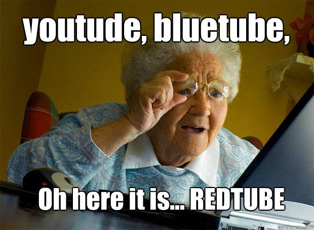 youtude, bluetube,  Oh here it is... REDTUBE - youtude, bluetube,  Oh here it is... REDTUBE  Grandma finds the Internet