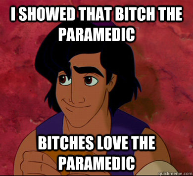 I SHOWED tHat bitch the paramedic bitches love the paramedic