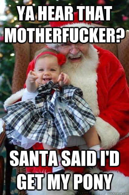 Ya Hear that Motherfucker? Santa said I'd get my pony - Ya Hear that Motherfucker? Santa said I'd get my pony  Demanding Daisy