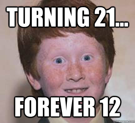 turning 21... forever 12 - turning 21... forever 12  Over Confident Ginger