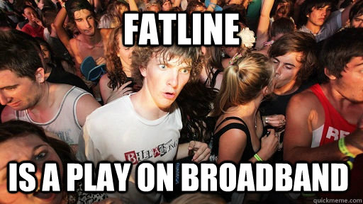 Fatline Is a play on BroadBand - Fatline Is a play on BroadBand  Sudden Clarity Clarence