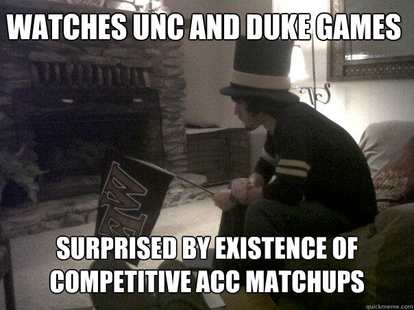 watches UNC and DUke games surprised by existence of competitive ACC matchups