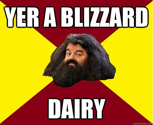 Yer a blizzard dairy