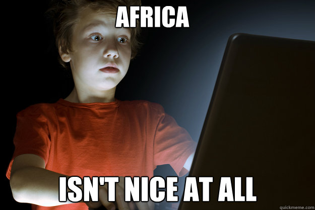 africa isn't nice at all - africa isn't nice at all  scared first day on the internet kid
