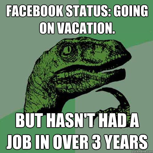 Funny Memes For Status : Facebook status going on vacation but hasn t had a job