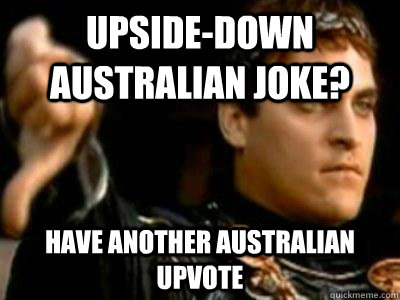 upside-down Australian joke? Have another Australian upvote - upside-down Australian joke? Have another Australian upvote  Misc