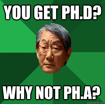 You get Ph.D? why not ph.a? - You get Ph.D? why not ph.a?  High Expectations Asian Father