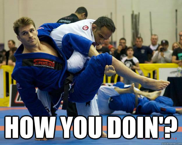 How you doin'? -  How you doin'?  Ridiculously Photogenic Jiu Jitsu Guy