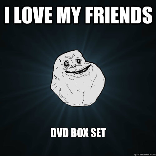 I LOVE MY FRIENDS dvd box set  Forever Alone