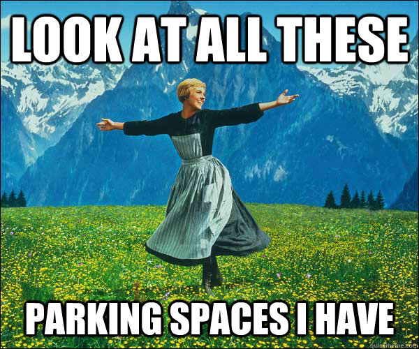 look at all these   Parking spaces i have - look at all these   Parking spaces i have  Sound of Music