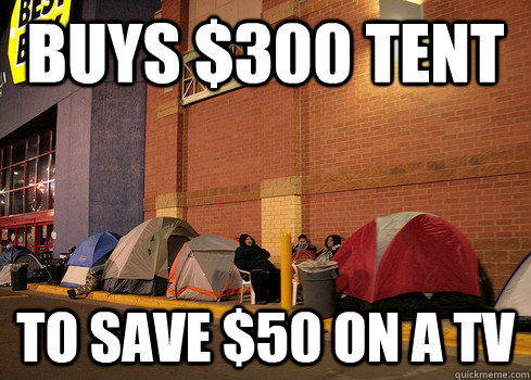 Buys $300 Tent To Save $50 on a tv  Black Friday