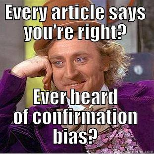 EVERY ARTICLE SAYS YOU'RE RIGHT? EVER HEARD OF CONFIRMATION BIAS? Condescending Wonka