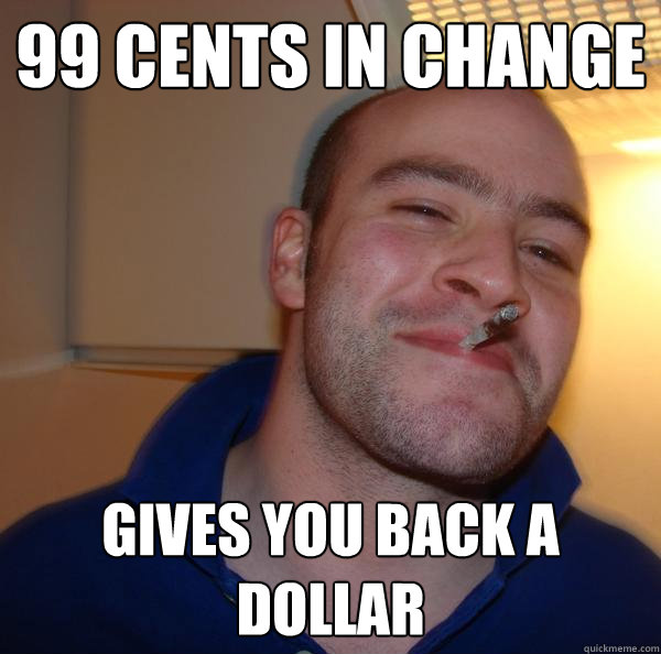 99 cents in change gives you back a dollar - 99 cents in change gives you back a dollar  Misc