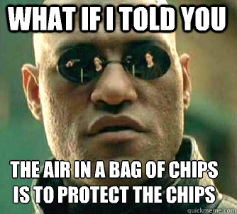 what if i told you The air in a bag of chips is to protect the chips  - what if i told you The air in a bag of chips is to protect the chips   Matrix Morpheus