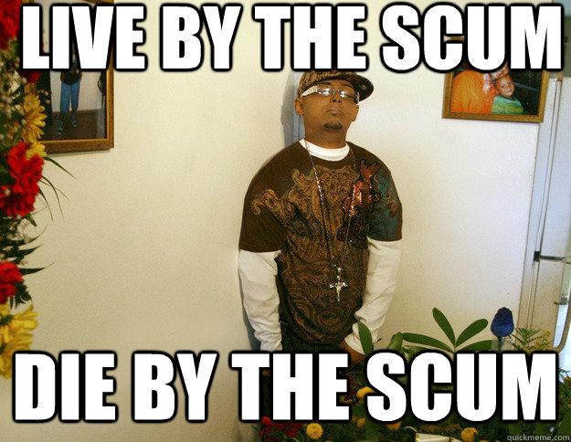 live by the scum die by the scum - live by the scum die by the scum  Misc