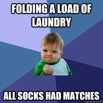 Folding a load of laundry All socks had matches - Folding a load of laundry All socks had matches  Success Kid