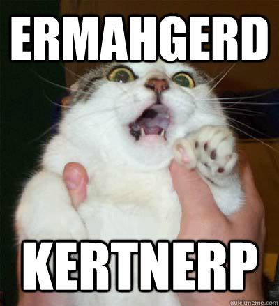 ERMAHGERD KERTNERP