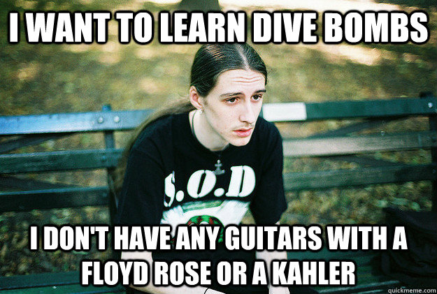 I want to learn dive bombs I don't have any guitars with a floyd rose or a kahler - I want to learn dive bombs I don't have any guitars with a floyd rose or a kahler  Misc