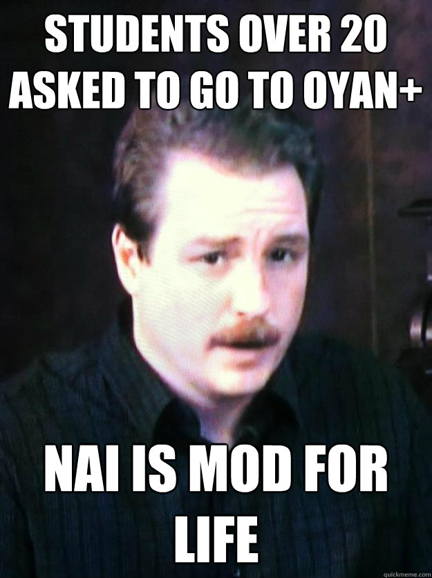 students over 20 asked to go to oyan+ nai is mod for life