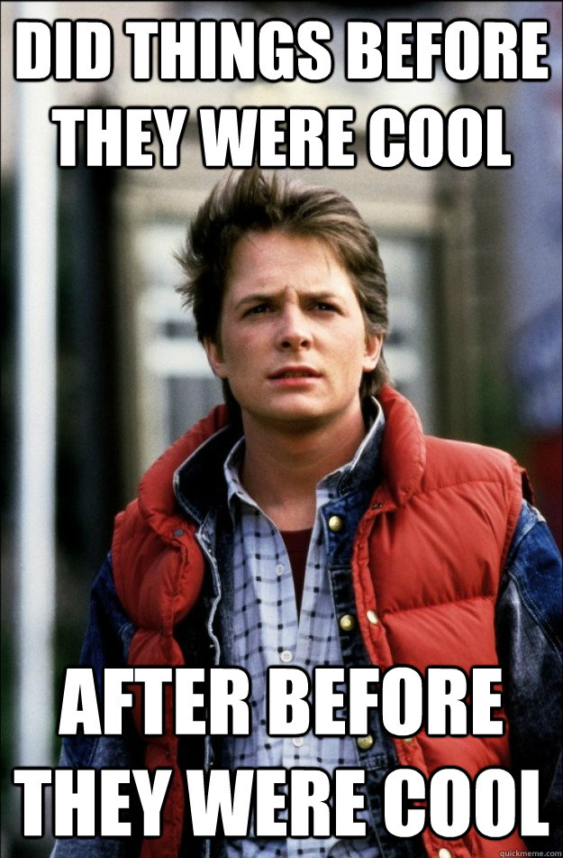 Did things before they were cool After before they were cool - Did things before they were cool After before they were cool  Hipster Marty