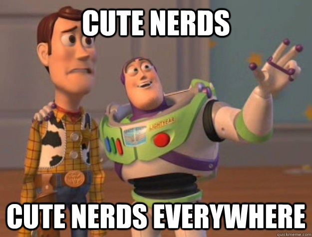Cute nerds Cute nerds everywhere - Cute nerds Cute nerds everywhere  Buzz Lightyear