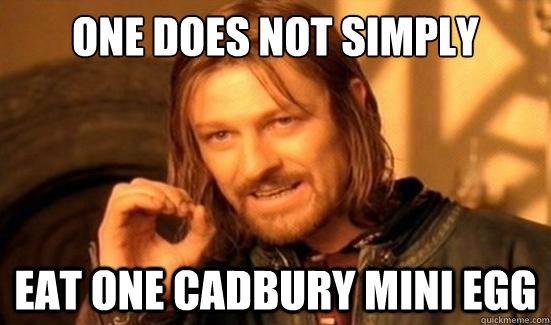 8615f39acbb3565cda910447026f7f7bde06a36b577799c70819b8a8963ee60c one does not simply eat one cadbury mini egg boromir quickmeme