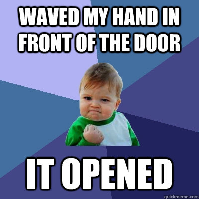 Waved my hand in front of the door it opened - Waved my hand in front of the door it opened  Success Kid