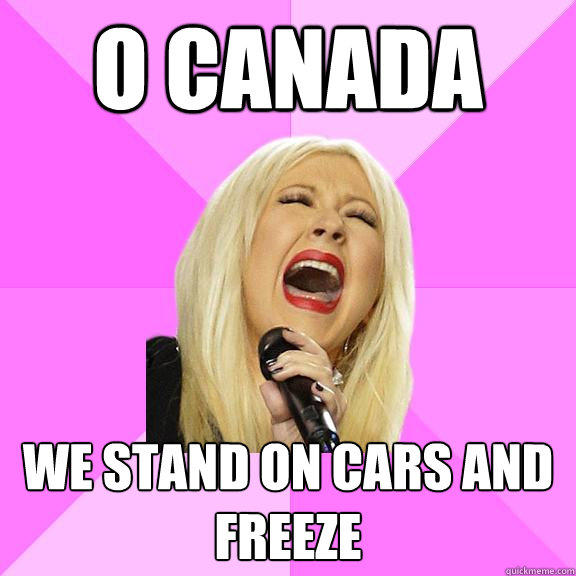O Canada We stand on cars and freeze - O Canada We stand on cars and freeze  Wrong Lyrics Christina
