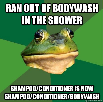 ran out of bodywash in the shower shampoo/conditioner is now shampoo/conditioner/bodywash - ran out of bodywash in the shower shampoo/conditioner is now shampoo/conditioner/bodywash  Foul Bachelor Frog