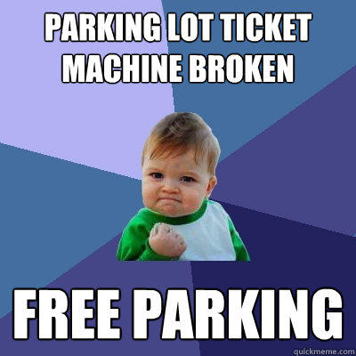 Parking lot ticket machine broken free parking - Parking lot ticket machine broken free parking  Success Kid