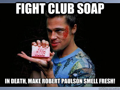 FIght CLub soap IN death, make robert paulson smell fresh!