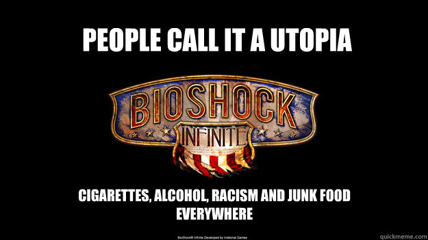 People call it a utopia cigarettes, alcohol, racism and junk food everywhere