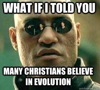 what if i told you many christians believe in evolution - what if i told you many christians believe in evolution  Matrix Morpheus