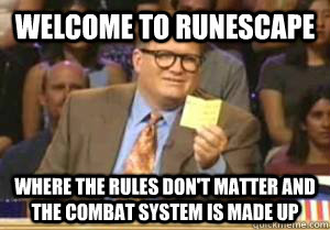 Welcome to Runescape Where the rules don't matter and the combat system is made up